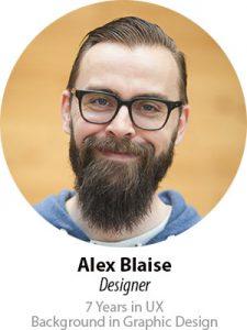 Alex Blaise, Designer, 7 years in UX, Background in Graphic Design